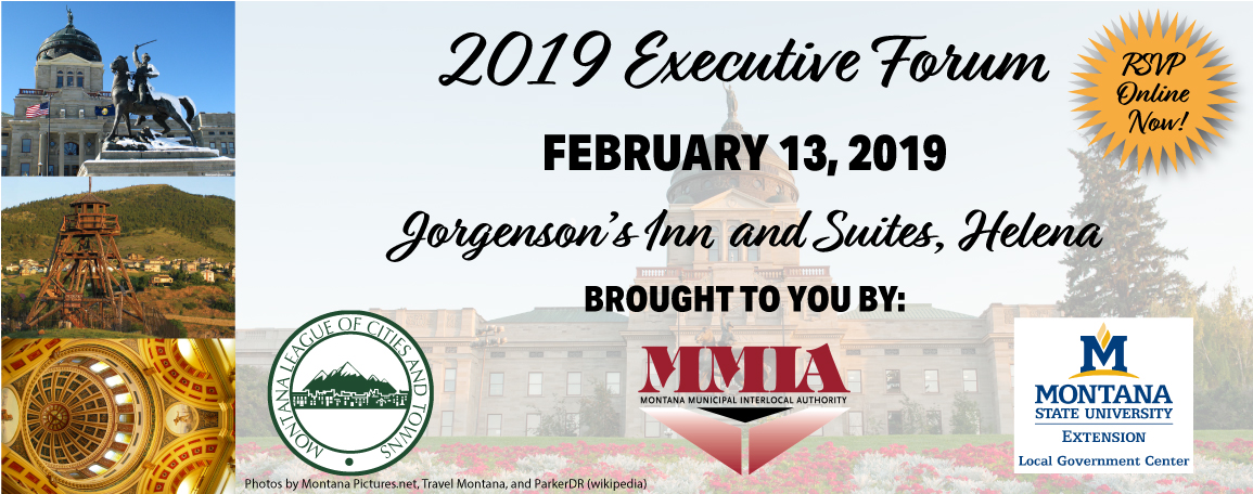 2019 Executive Forum, February 13, 2019, Jorgenson's Inn and Suites, Helena, Brought to you by MLCT, MMIA, and MSU LGC. RSVP online now!