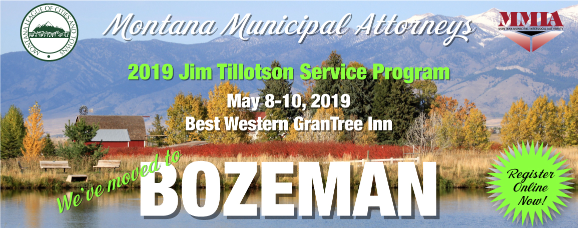 Montana Municipal Attorneys -Jim Tillotson Service Program, May 8-10, 2019, Best Western Gran Tree Inn - We've moved to Bozeman