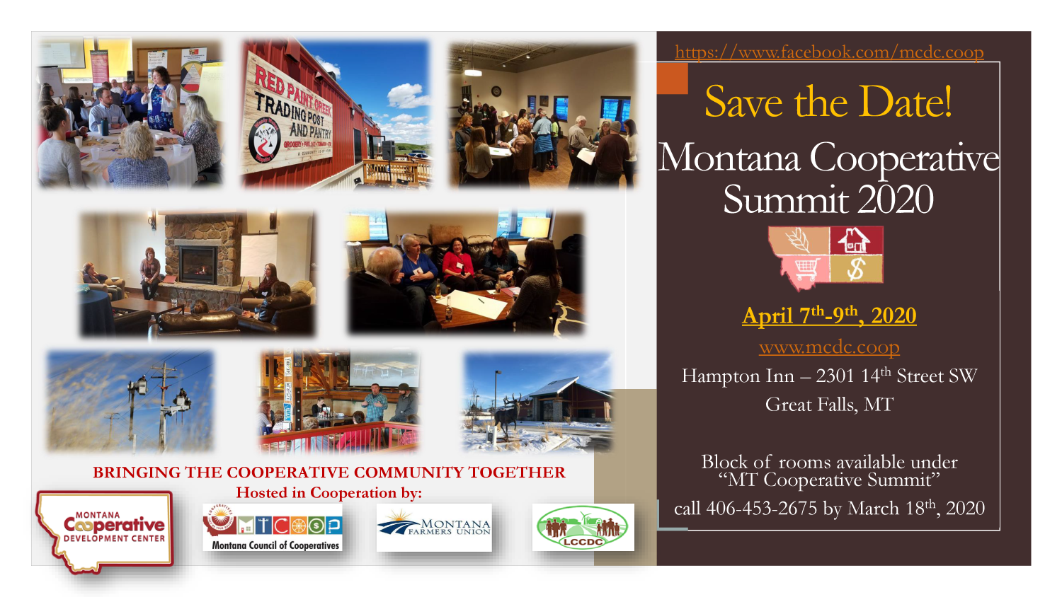 "Save the Date! Montana Cooperative Summit 2020. April 7-9, 2020 www.mcdc.coop Hampton Inn - 2301 14th St SW Great Falls, MT Block of rooms available under ""MT Cooperative Summit"" call 406-453-2675 by March 18th 2020. Bringing the Cooperative Community Together"